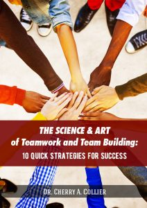 The Science and Art of Teamwork and Team Building: 10 Quick Strategies for Success