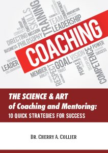 The Science and Art of Coaching and Mentoring: 10 Quick Strategies for Success