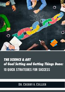 The Science and Art of Goal Setting and Getting Things Done: 10 Quick Strategies
