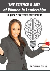 The Science and Art of Women in Leadership: 10 Quick Strategies for Success by Dr. Cherry A. Collier