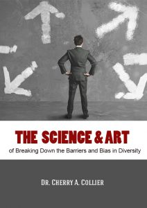The Science and Art of Breaking Down the Barriers and Bias in Diversity (The Science and Art Series)